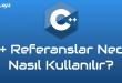 C++ Referanslar Nedir?