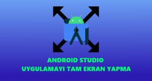 Android Studio Uygulamayı Tam Ekran Yapmak